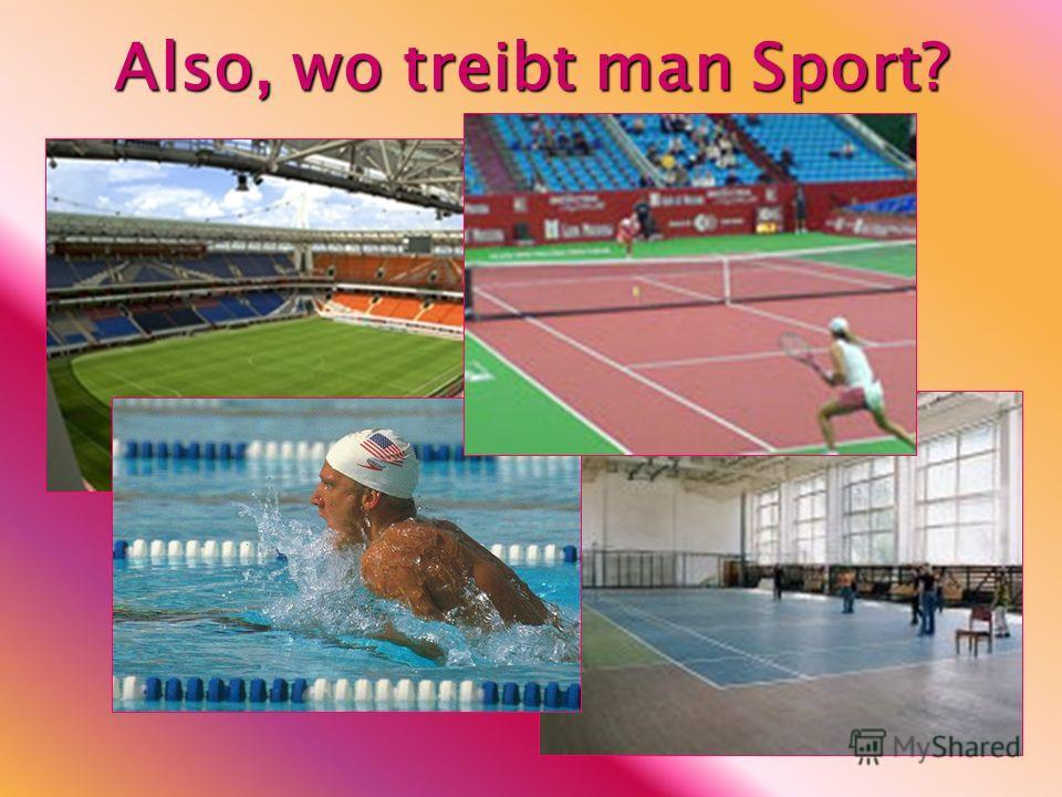Also, wo treibt man Sport?