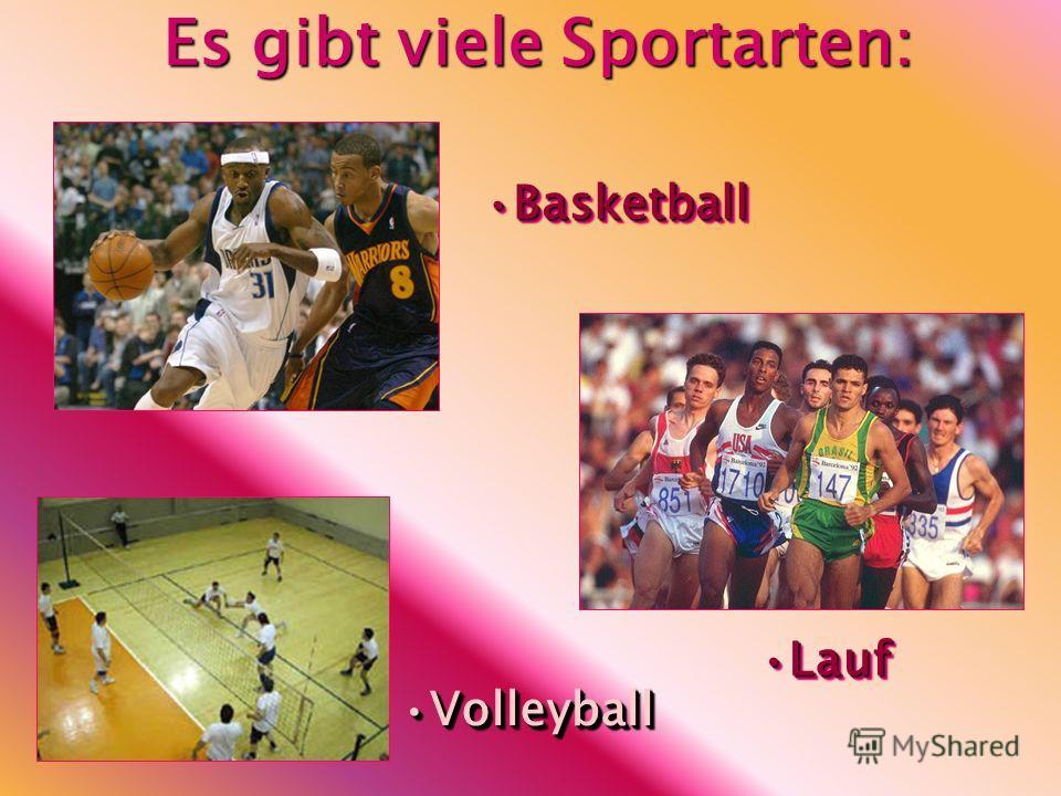 Es gibt viele Sportarten: LaufLauf BasketballBasketball VolleyballVolleyball