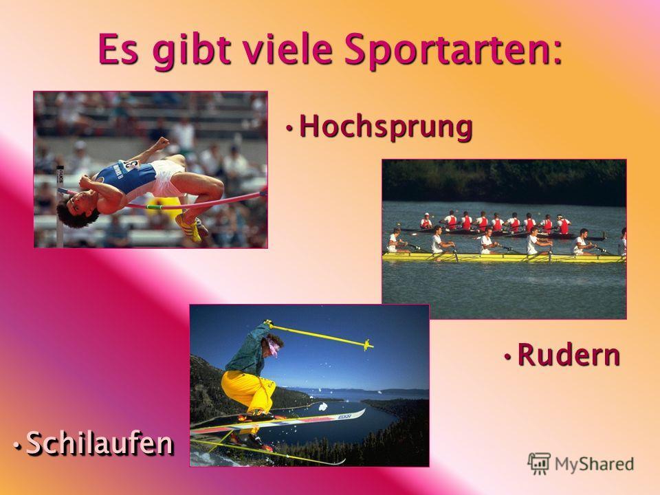 Es gibt viele Sportarten: HochsprungHochsprung SchilaufenSchilaufen RudernRudern