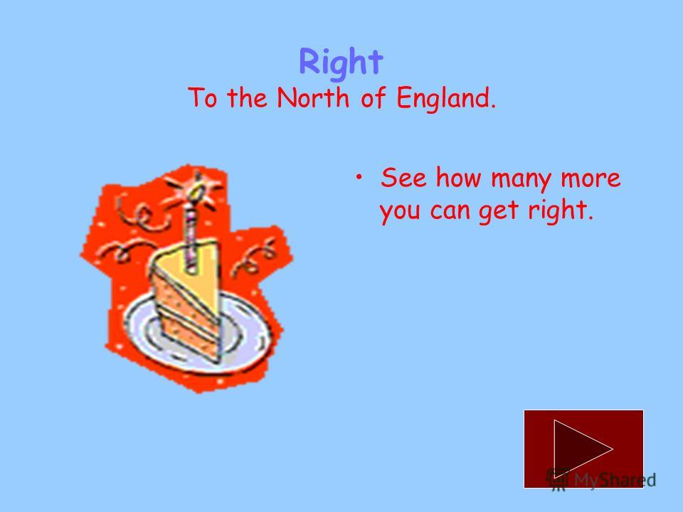 Where is Scotland situated? to the North of Englandto the North of England to the South of Englandto the South of England to the West of England