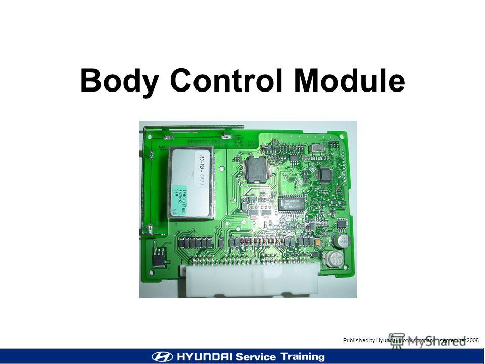 Published by Hyundai Motor company, september 2005 Body Control Module