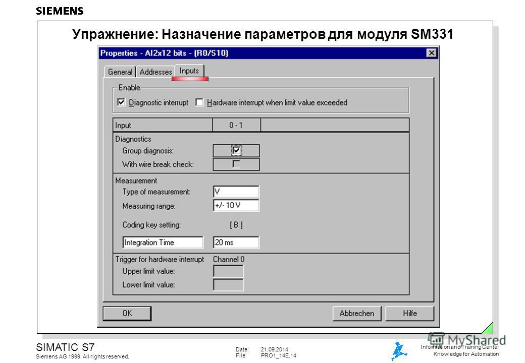 Date:21.09.2014 File:PRO1_14E.14 SIMATIC S7 Siemens AG 1999. All rights reserved. Information and Training Center Knowledge for Automation Упражнение: Назначение параметров для модуля SM331
