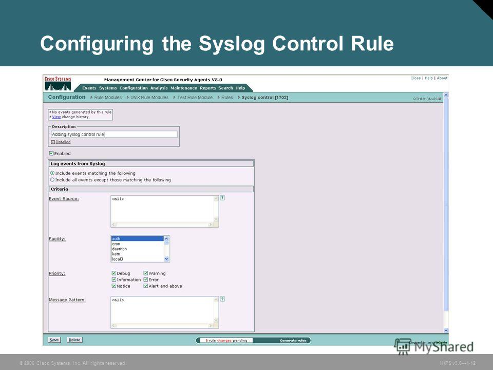 © 2006 Cisco Systems, Inc. All rights reserved. HIPS v3.04-12 Configuring the Syslog Control Rule