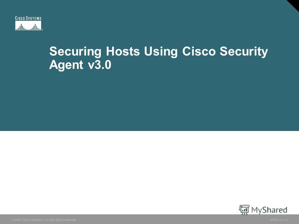© 2006 Cisco Systems, Inc. All rights reserved. HIPS v3.01 © 2006 Cisco Systems, Inc. All rights reserved. Securing Hosts Using Cisco Security Agent v3.0 HIPS v3.01