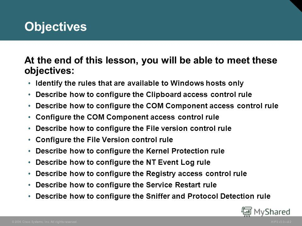 © 2006 Cisco Systems, Inc. All rights reserved. HIPS v3.04-2 Objectives At the end of this lesson, you will be able to meet these objectives: Identify the rules that are available to Windows hosts only Describe how to configure the Clipboard access c