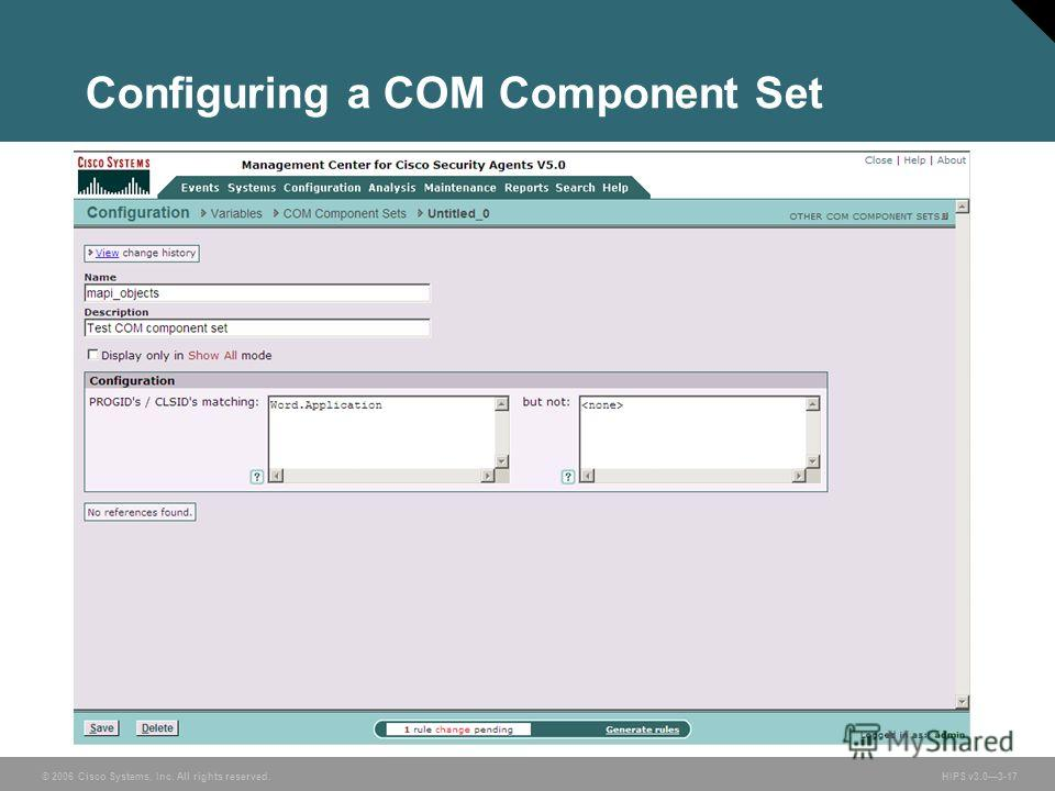 © 2006 Cisco Systems, Inc. All rights reserved. HIPS v3.03-17 Configuring a COM Component Set