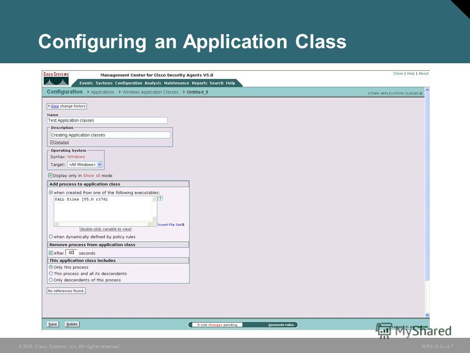 © 2006 Cisco Systems, Inc. All rights reserved. HIPS v3.03-7 Configuring an Application Class