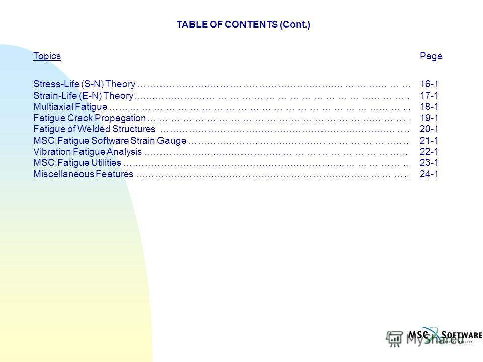 TABLE OF CONTENTS (Cont.) TopicsPage Stress-Life (S-N) Theory ………………….…. ………………………………… … … …… … … 16-1 Strain-Life (E-N) Theory…….……………. … … … … … … … … … … … … … …… … …. 17-1 Multiaxial Fatigue …… … … … … … … … … … … … … … … … … … … … … …… …... 18-1