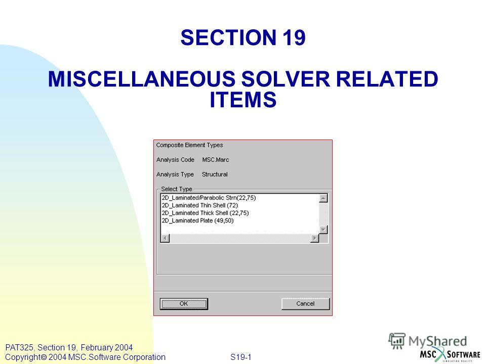 S19-1 PAT325, Section 19, February 2004 Copyright 2004 MSC.Software Corporation SECTION 19 MISCELLANEOUS SOLVER RELATED ITEMS