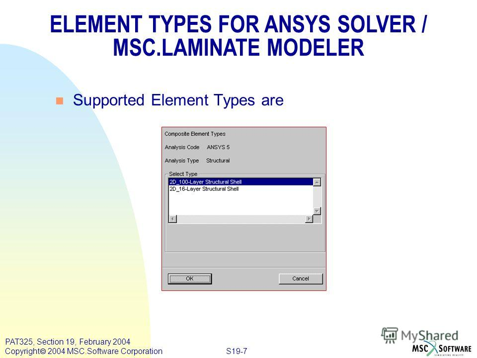 S19-7 PAT325, Section 19, February 2004 Copyright 2004 MSC.Software Corporation n Supported Element Types are ELEMENT TYPES FOR ANSYS SOLVER / MSC.LAMINATE MODELER