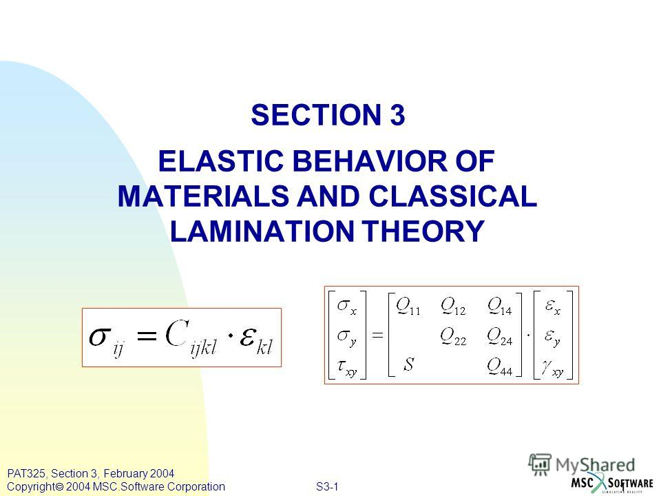 S3-1 1 PAT325, Section 3, February 2004 Copyright 2004 MSC.Software Corporation SECTION 3 ELASTIC BEHAVIOR OF MATERIALS AND CLASSICAL LAMINATION THEORY
