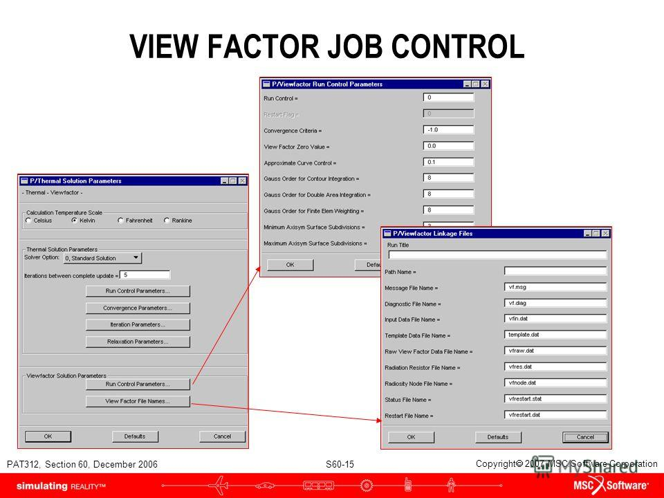 PAT312, Section 60, December 2006 S60-15 Copyright 2007 MSC.Software Corporation VIEW FACTOR JOB CONTROL