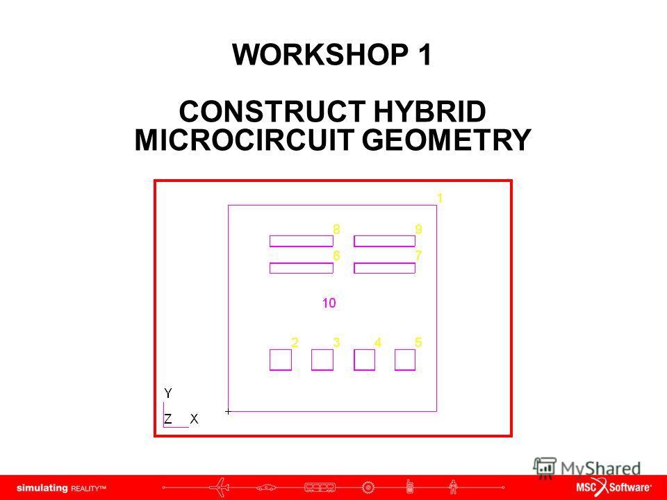 WORKSHOP 1 CONSTRUCT HYBRID MICROCIRCUIT GEOMETRY