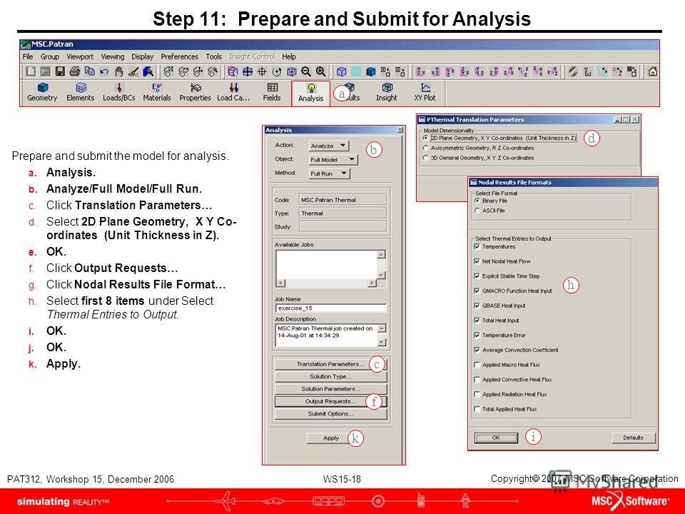 WS15-18 PAT312, Workshop 15, December 2006 Copyright 2007 MSC.Software Corporation Step 11: Prepare and Submit for Analysis Prepare and submit the model for analysis. a. Analysis. b. Analyze/Full Model/Full Run. c. Click Translation Parameters… d. Se