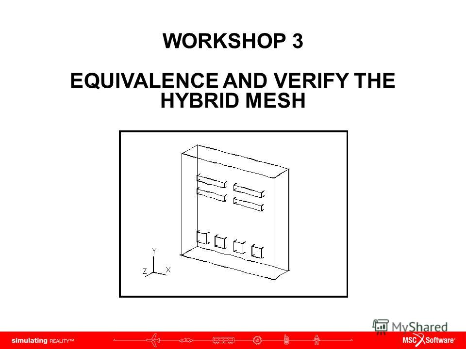 WORKSHOP 3 EQUIVALENCE AND VERIFY THE HYBRID MESH
