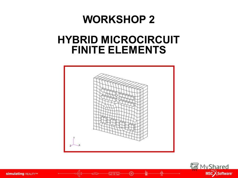 WORKSHOP 2 HYBRID MICROCIRCUIT FINITE ELEMENTS