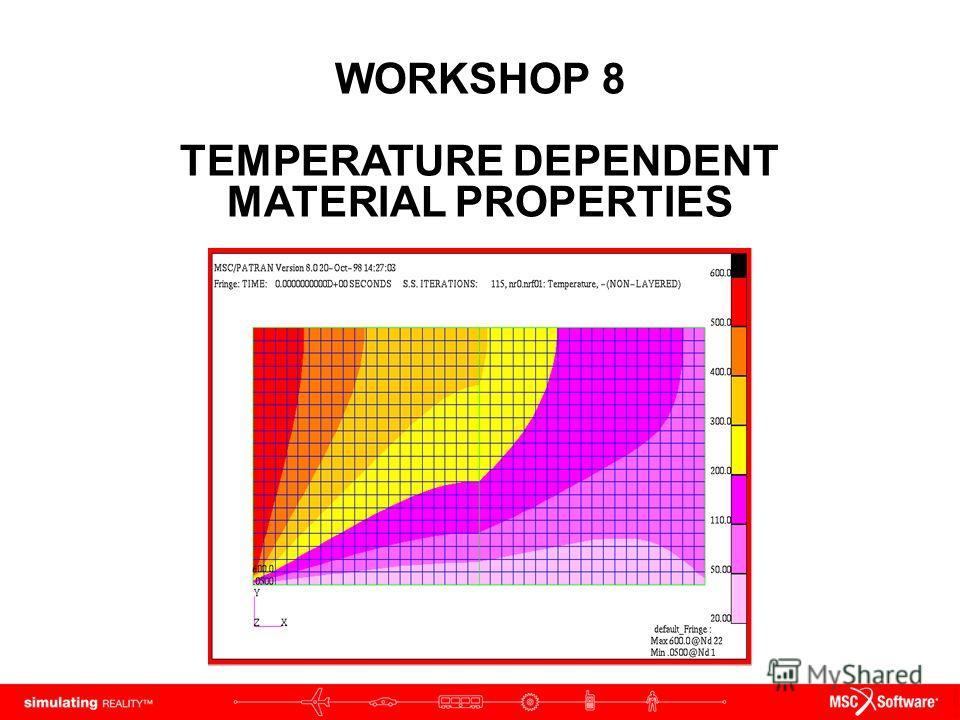 WORKSHOP 8 TEMPERATURE DEPENDENT MATERIAL PROPERTIES