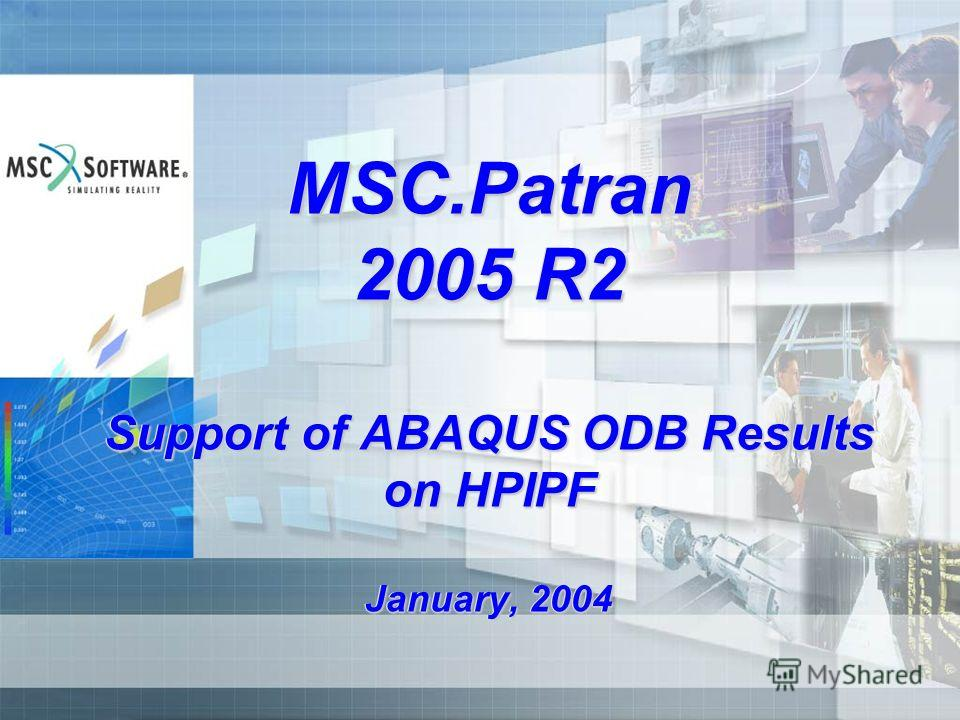 MSC.Patran 2005 R2 Support of ABAQUS ODB Results on HPIPF January, 2004
