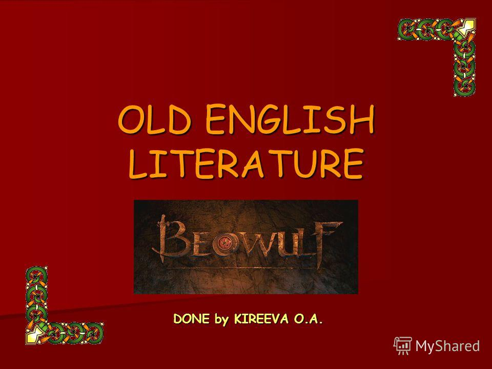OLD ENGLISH LITERATURE DONE by KIREEVA O.A.