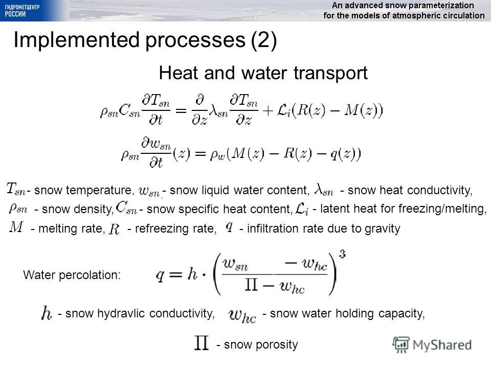 Implemented processes (2) - snow temperature,- snow liquid water content, - snow density,- snow specific heat content, - snow heat conductivity, - latent heat for freezing/melting, - melting rate,- refreezing rate,- infiltration rate due to gravity W