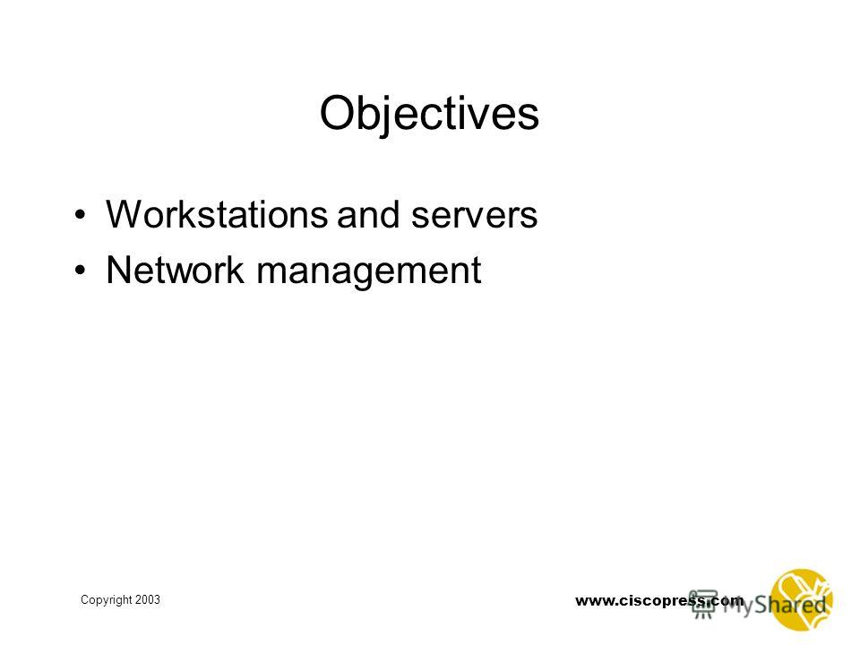www.ciscopress.com Copyright 2003 Objectives Workstations and servers Network management