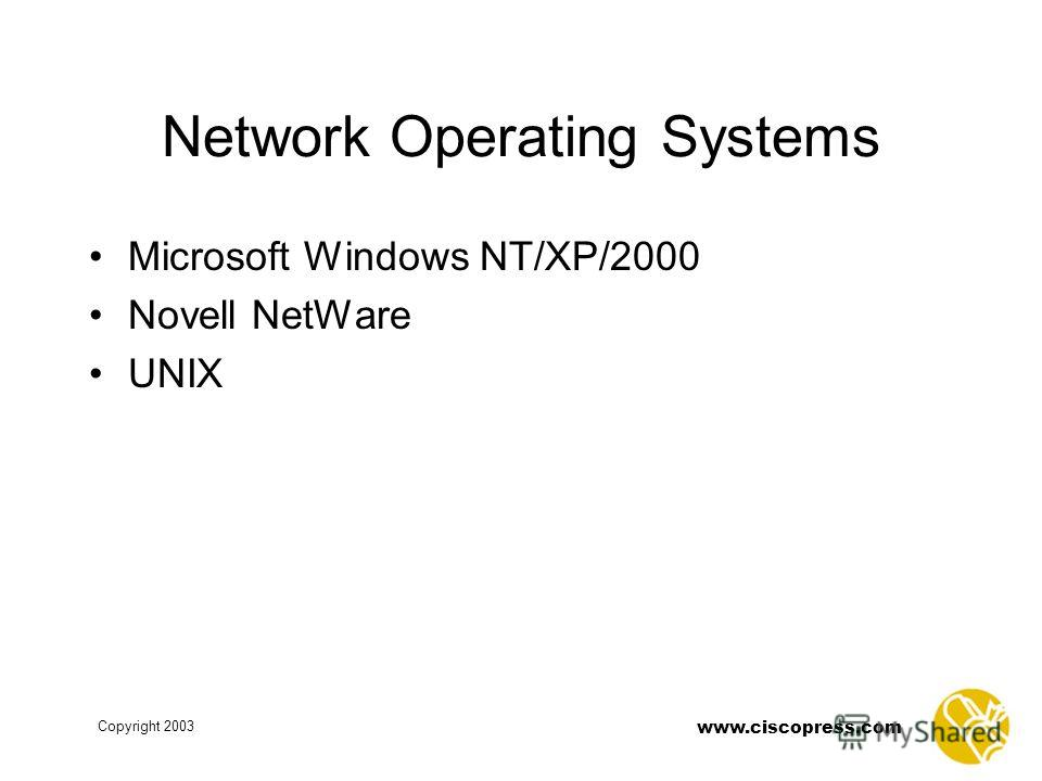 www.ciscopress.com Copyright 2003 Network Operating Systems Microsoft Windows NT/XP/2000 Novell NetWare UNIX