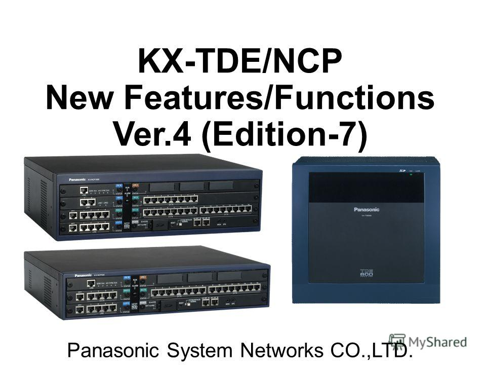 KX-TDE/NCP New Features/Functions Ver.4 (Edition-7) Panasonic System Networks CO.,LTD.