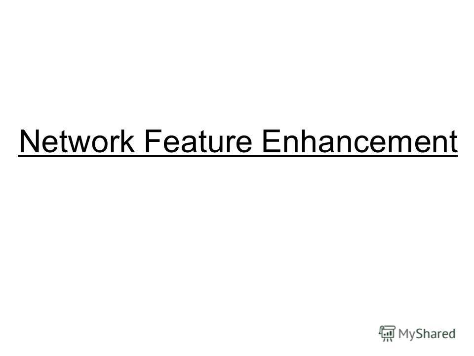 Network Feature Enhancement
