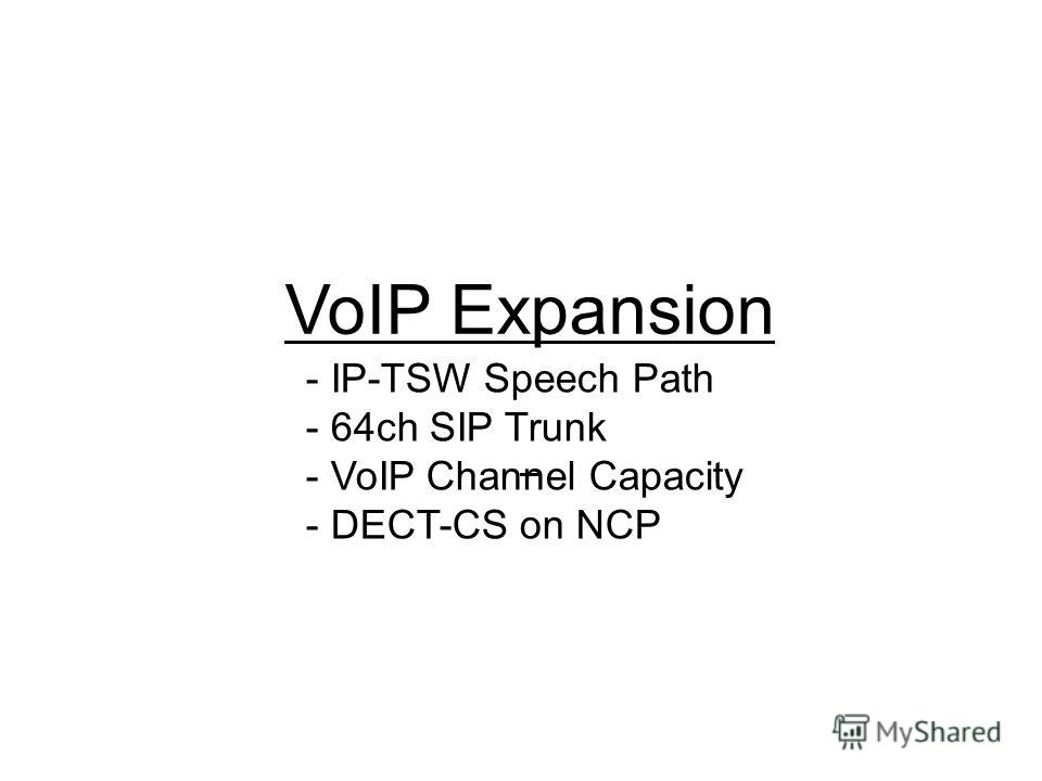 VoIP Expansion - IP-TSW Speech Path - 64ch SIP Trunk - VoIP Channel Capacity - DECT-CS on NCP