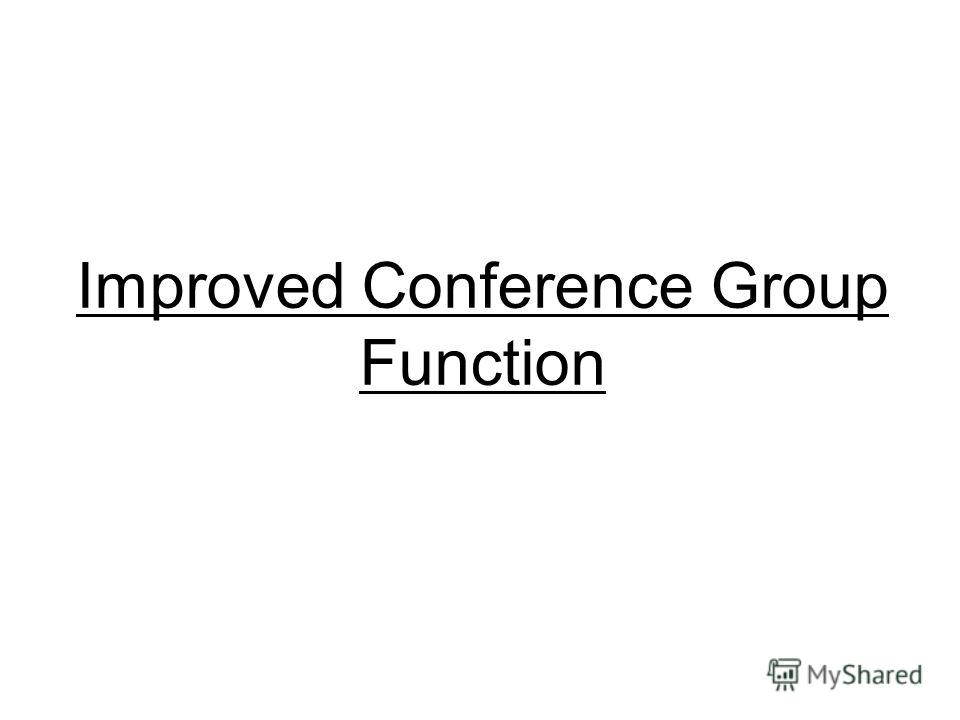 Improved Conference Group Function
