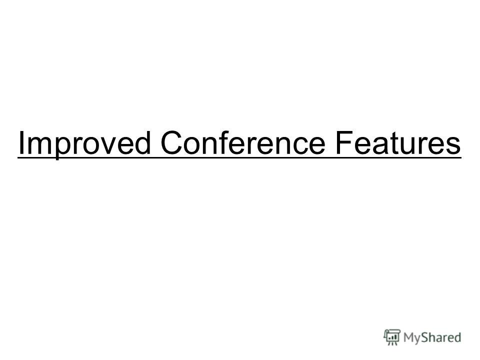 Improved Conference Features
