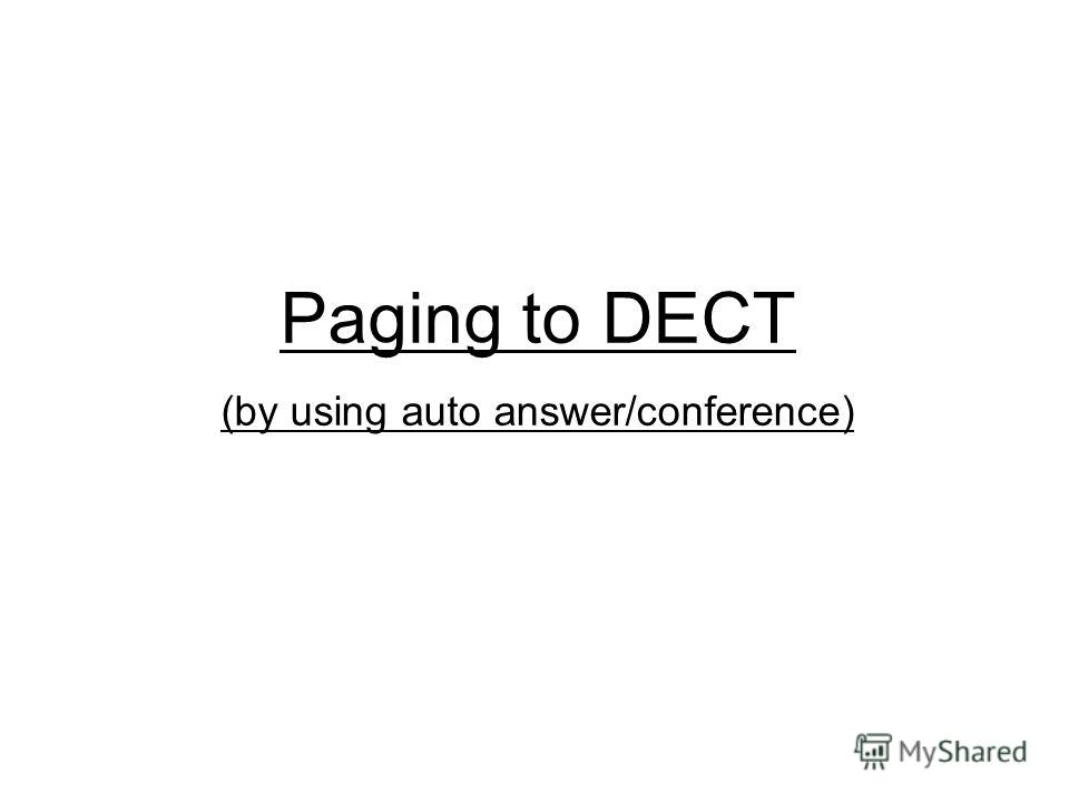 Paging to DECT (by using auto answer/conference)