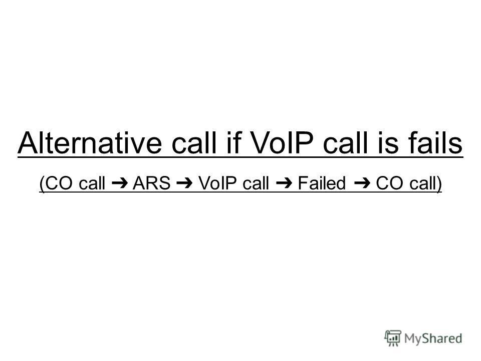 Alternative call if VoIP call is fails (CO call ARS VoIP call Failed CO call)