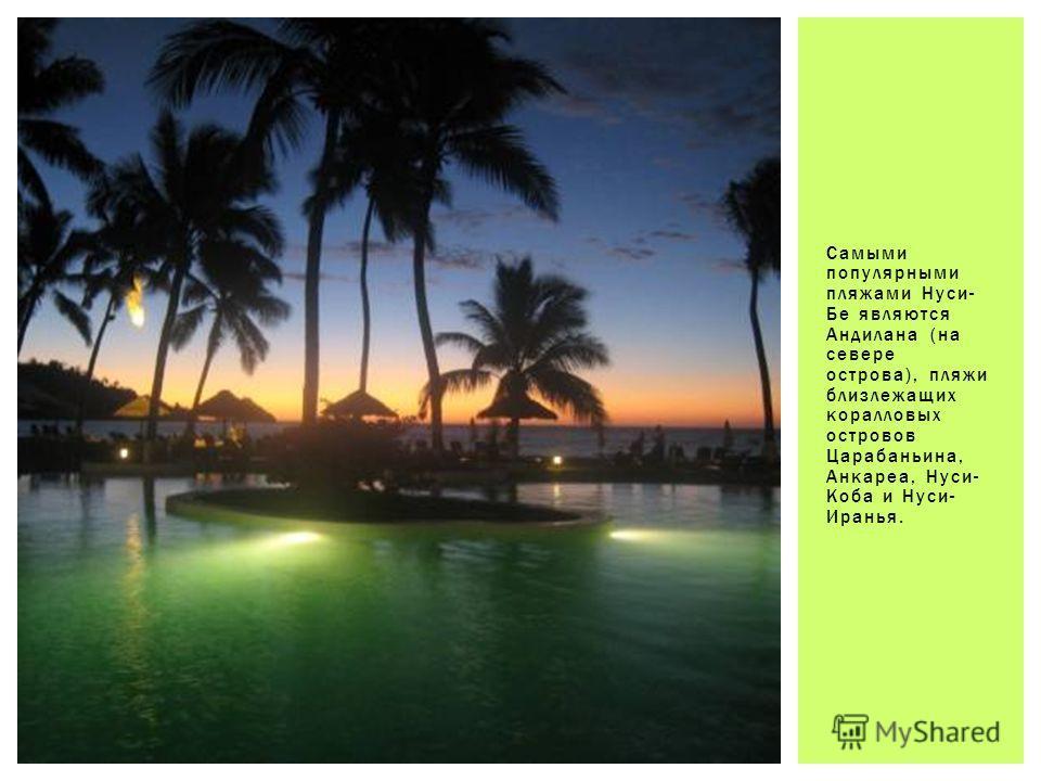 Самыми популярными пляжами Нуси- Бе являются Андилана (на севере острова), пляжи близлежащих коралловых островов Царабаньина, Анкареа, Нуси- Коба и Нуси- Иранья.