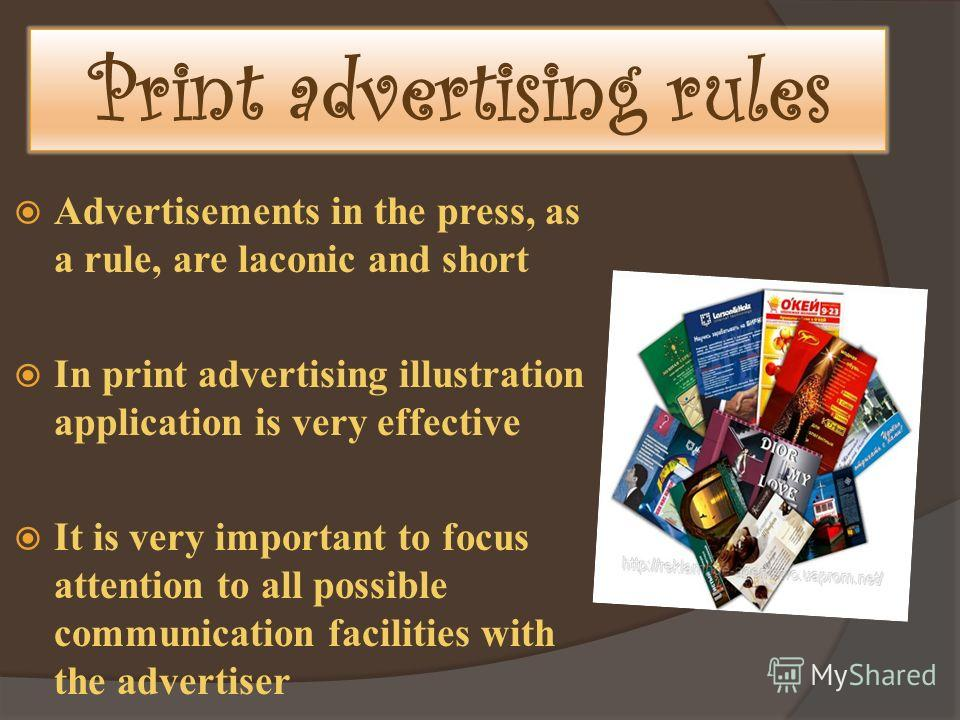 Print advertising rules Advertisements in the press, as a rule, are laconic and short In print advertising illustration application is very effective It is very important to focus attention to all possible communication facilities with the advertiser