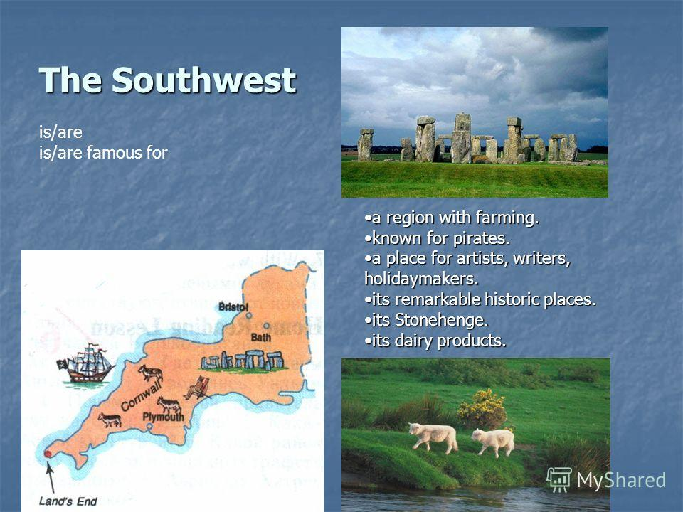 The Southwest. a region with farming.a region with farming. known for pirates.known for pirates. a place for artists, writers, holidaymakers.a place for artists, writers, holidaymakers. its remarkable historic places.its remarkable historic places. i