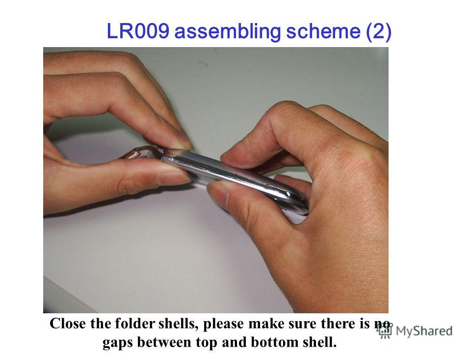 Close the folder shells, please make sure there is no gaps between top and bottom shell. LR009 assembling scheme (2)