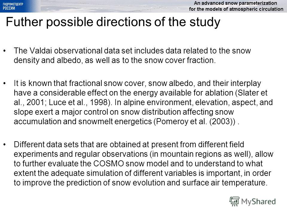 Futher possible directions of the study The Valdai observational data set includes data related to the snow density and albedo, as well as to the snow cover fraction. It is known that fractional snow cover, snow albedo, and their interplay have a con