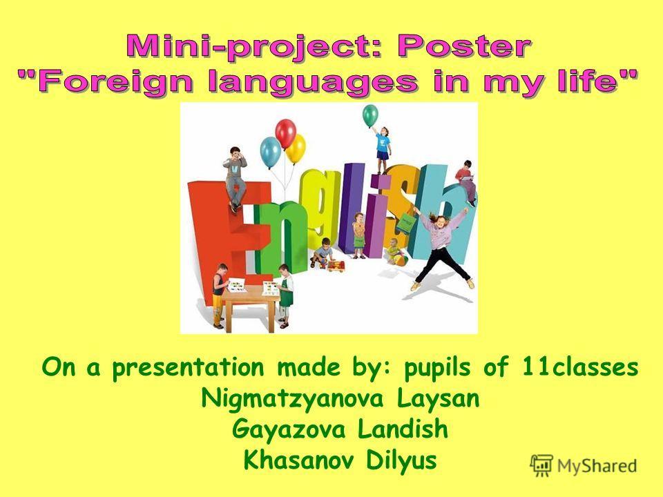 On a presentation made by: pupils of 11classes Nigmatzyanova Laysan Gayazova Lаndish Khasanov Dilyus
