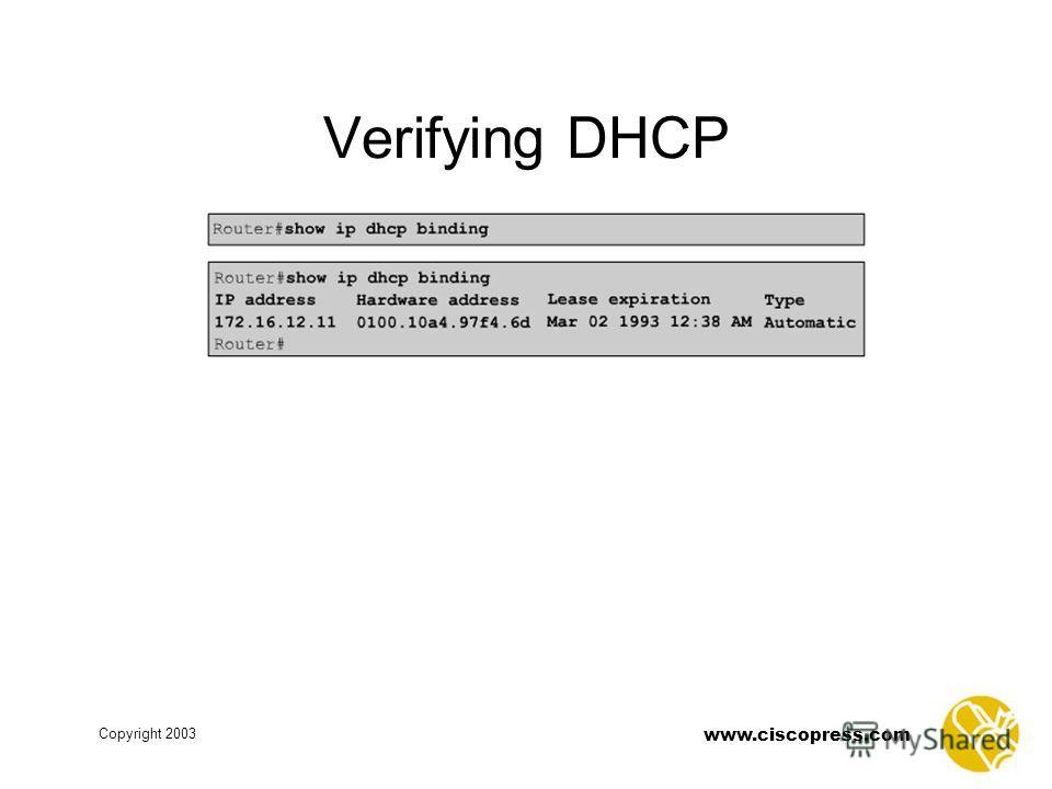 www.ciscopress.com Copyright 2003 Verifying DHCP