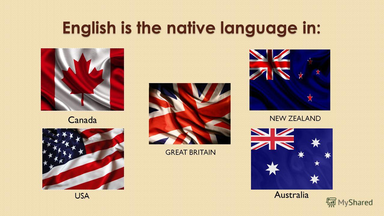 English is the native language in: NEW ZEALAND GREAT BRITAIN Australia Canada USA