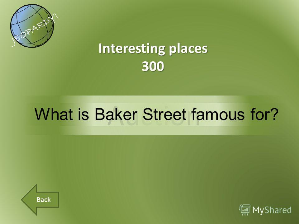Auction JEOPARDY! Back Interesting places 300 What is Baker Street famous for?