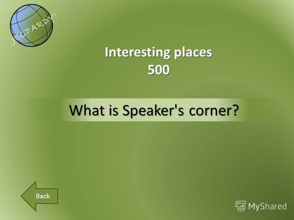 What is Speaker's corner? Interesting places 500 JEOPARDY! Back