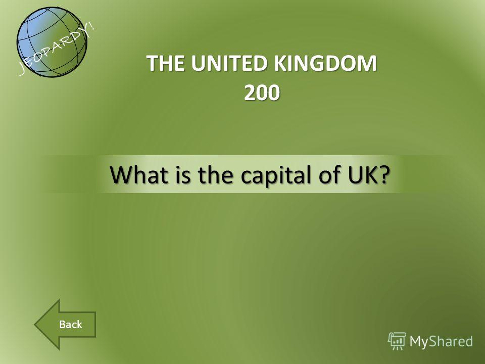 What is the capital of UK? THE UNITED KINGDOM 200 JEOPARDY! Back