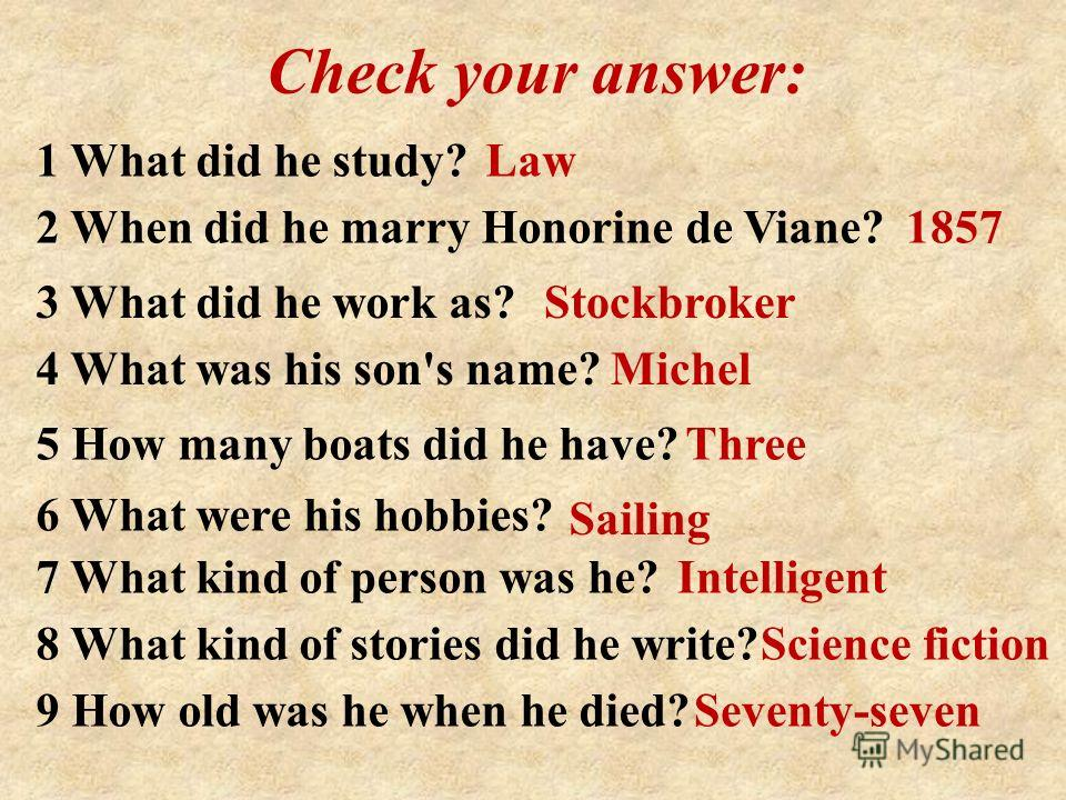 Check your answer: 1 What did he study?Law 2 When did he marry Honorine de Viane? 1857 3 What did he work as?Stockbroker 4 What was his son's name?Michel 5 How many boats did he have?Three 6 What were his hobbies? Sailing 7 What kind of person was he