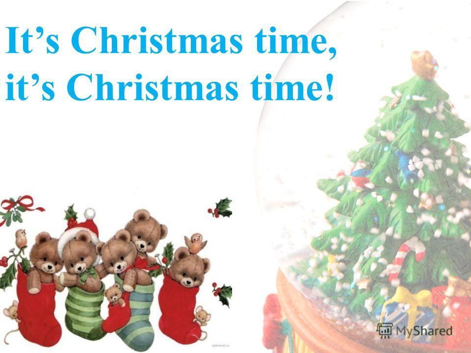 Its Christmas time, its Christmas time!