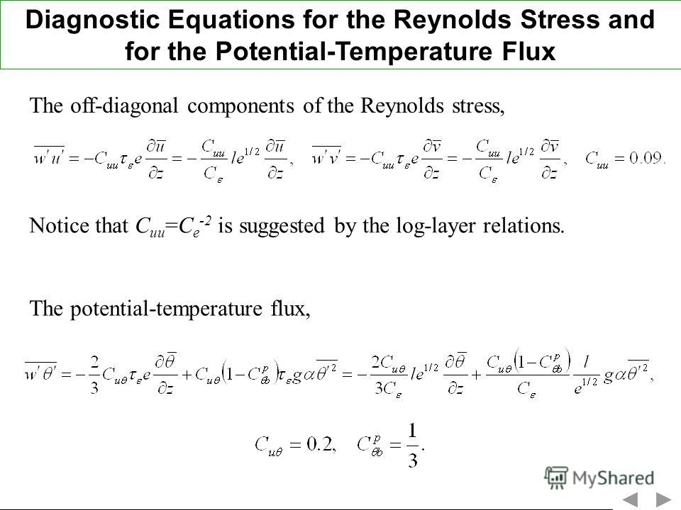 Diagnostic Equations for the Reynolds Stress and for the Potential-Temperature Flux The off-diagonal components of the Reynolds stress, The potential-temperature flux, Notice that C uu =C e -2 is suggested by the log-layer relations.