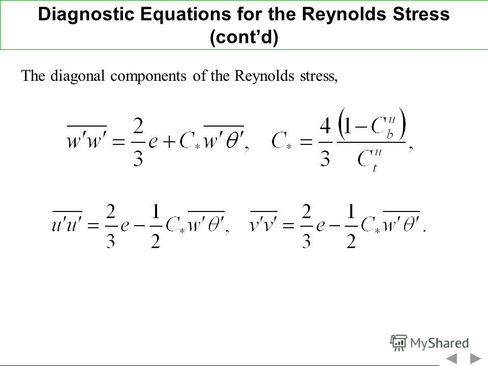 Diagnostic Equations for the Reynolds Stress (contd) The diagonal components of the Reynolds stress,