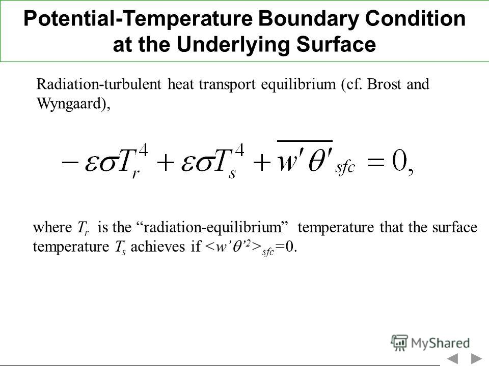 Potential-Temperature Boundary Condition at the Underlying Surface Radiation-turbulent heat transport equilibrium (cf. Brost and Wyngaard), where T r is the radiation-equilibrium temperature that the surface temperature T s achieves if sfc =0.