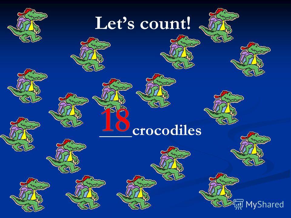 Lets count! ____crocodiles